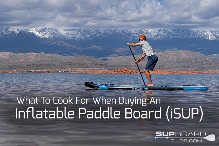 What To Look For When Buying an Inflatable Paddle Board (iSUP)