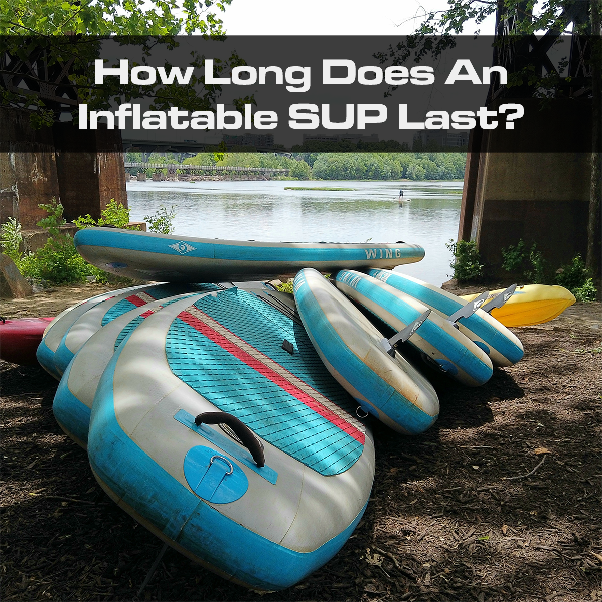 How Long Does An Inflatable SUP Last